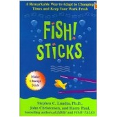 Fish! Sticks: A Remarkable Way to Adapt to Changing Times and Keep Your Work Fresh by Stephen C. Lundin, John Christensen, Harry Paul