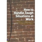 How To Handle Tough Situations At Work: A Manager's Guide to over 100 Testing Situations by Ros Jay