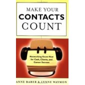 Make Your Contacts Count: Networking Know How for Cash, Clients, and Career Success by Anne Baber, Lynne Waymon