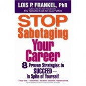 Stop Sabotaging Your Career: 8 Proven Strategies to Succeed--in Spite of Yourself by Lois P. Frankel