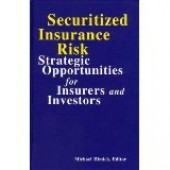 Securitized Insurance Risk: Strategic Opportunities for Insurers and Investors by Michael Himick