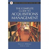 The Complete Guide to Acquisitions Management  Frances C. Wilkinson, Linda K. Lewi