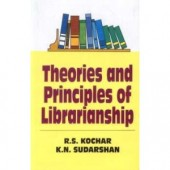 Theories And Principles Of Librarianship by R S Kochar, K N Sudarshan