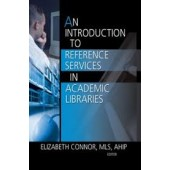 An Introduction to Reference Services in Academic Libraries (Haworth Series in Introductory Information Science Textbooks)