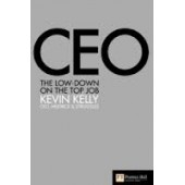 Ceo: The Low Down On The Top Job by Kevin Kelly