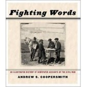 Fighting Words: An Illustrated History of Newspaper Accounts of the Civil War by Andrew S. Coopersmith