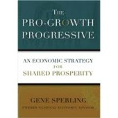 The Pro-Growth Progressive: An Economic Strategy for Shared Prosperity by Gene Sperling
