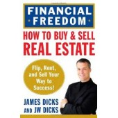 How to Buy and Sell Real Estate for Financial Freedom: Dozens of Strategies to Fix, Flip, Rent, and Sell Your Way to Real Estate Riches by James Dicks, JW Dicks