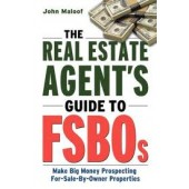 The Real Estate Agent's Guide to FSBOs: Make Big Money Prospecting For Sale By Owner Properties by John Maloof