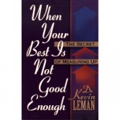 When Your Best is Never Good Enough: The Secret of Measuring Up by Kevin Leman, Kevin Lemon
