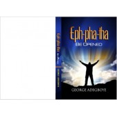 EPH-PHA-THA BE OPENED By GEORGE ADEGBOYE