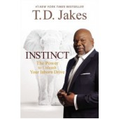 Instinct: The Power to Unleash Your Inborn Drive By TD Jakes