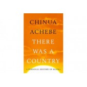 There Was A Country: A Personal History of Biafra By Chinua Achebe
